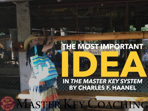 The Most Important Idea in The Master Key System by Charles F. Haanel