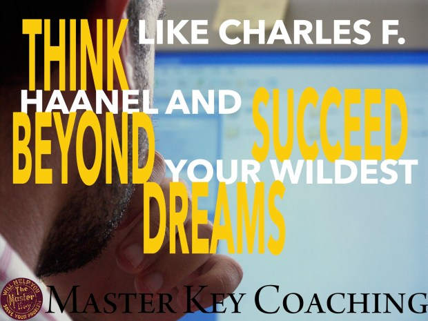 Think Like Charles F. Haanel and Succeed Beyond Your Wildest Dreams