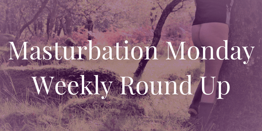 Week 169 of Masturbation Monday
