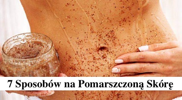 7 naturalnych sposobów Pomarszczoną skórę
