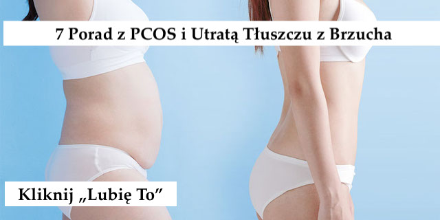 7 porad jak zmniejszyć tłuszcz brzucha, jeśli masz PCOS