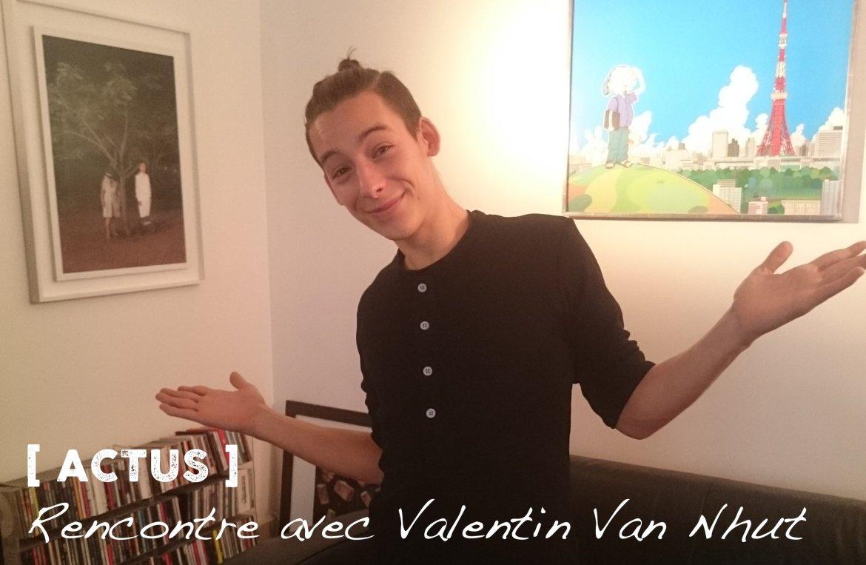 Rencontre avec Valentin Van Nhut