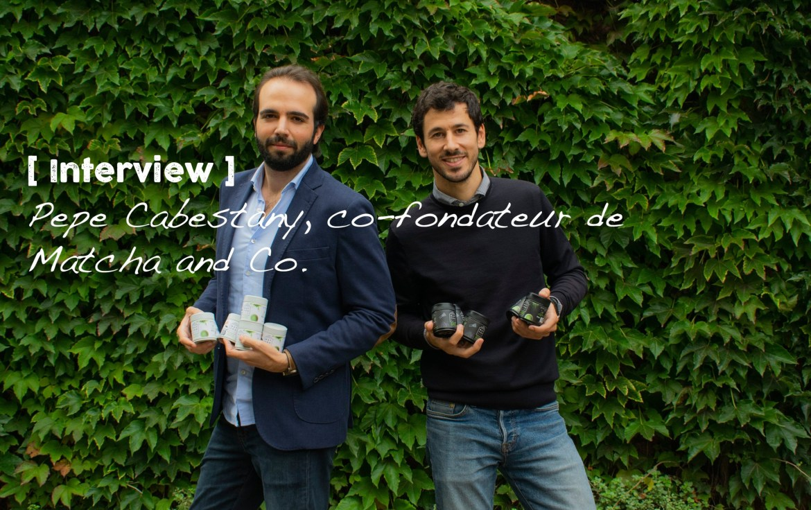 [ Interview ] Pepe Cabestany, co-fondateur de Matcha and Co.