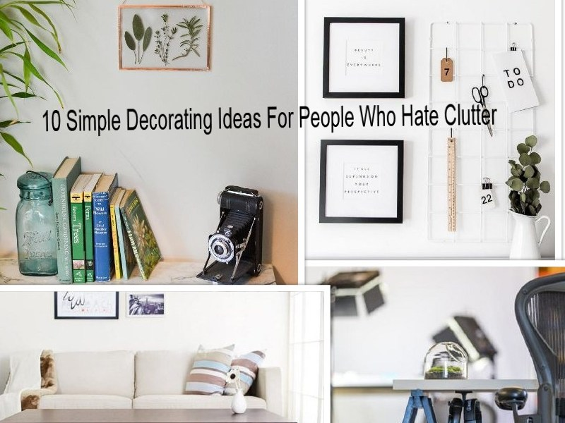 Simple Decorating Ideas For People Who Hate Clutter