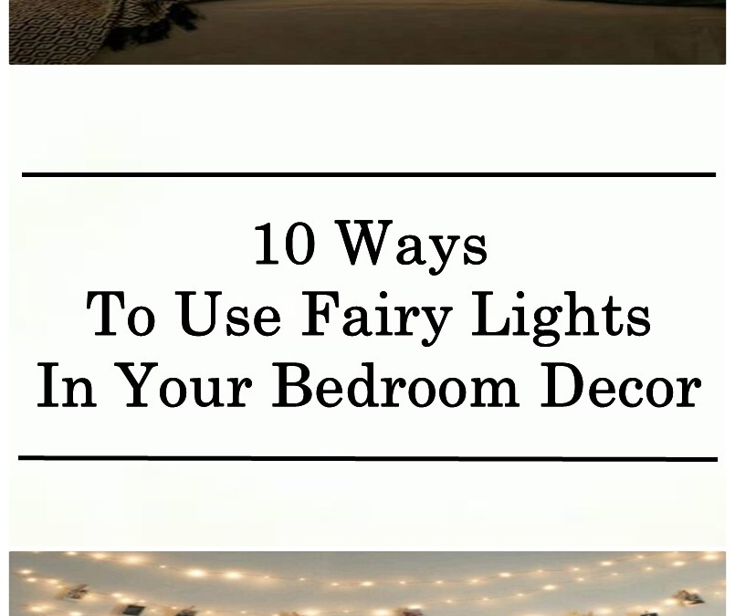 10 Ways To Use Fairy Lights In Your Bedroom Decor