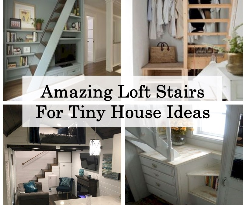 Amazing Loft Stairs For Tiny House Ideas