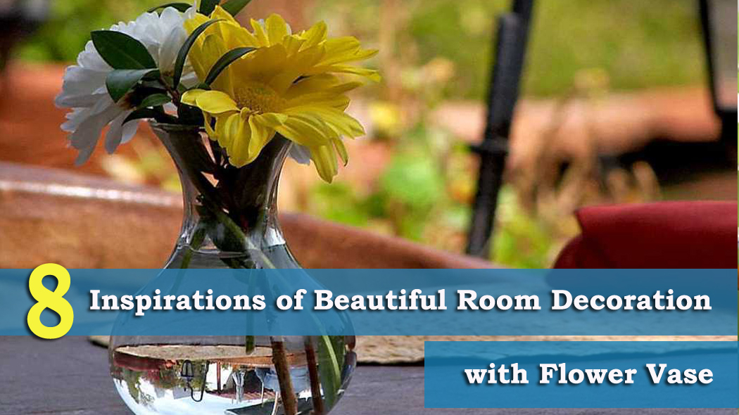 8 Inspirations of Beautiful Room Decoration with Flower Vase