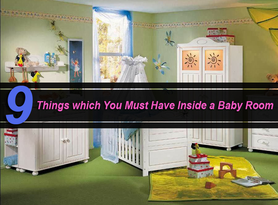 9 Things which You Must Have Inside a Baby Room