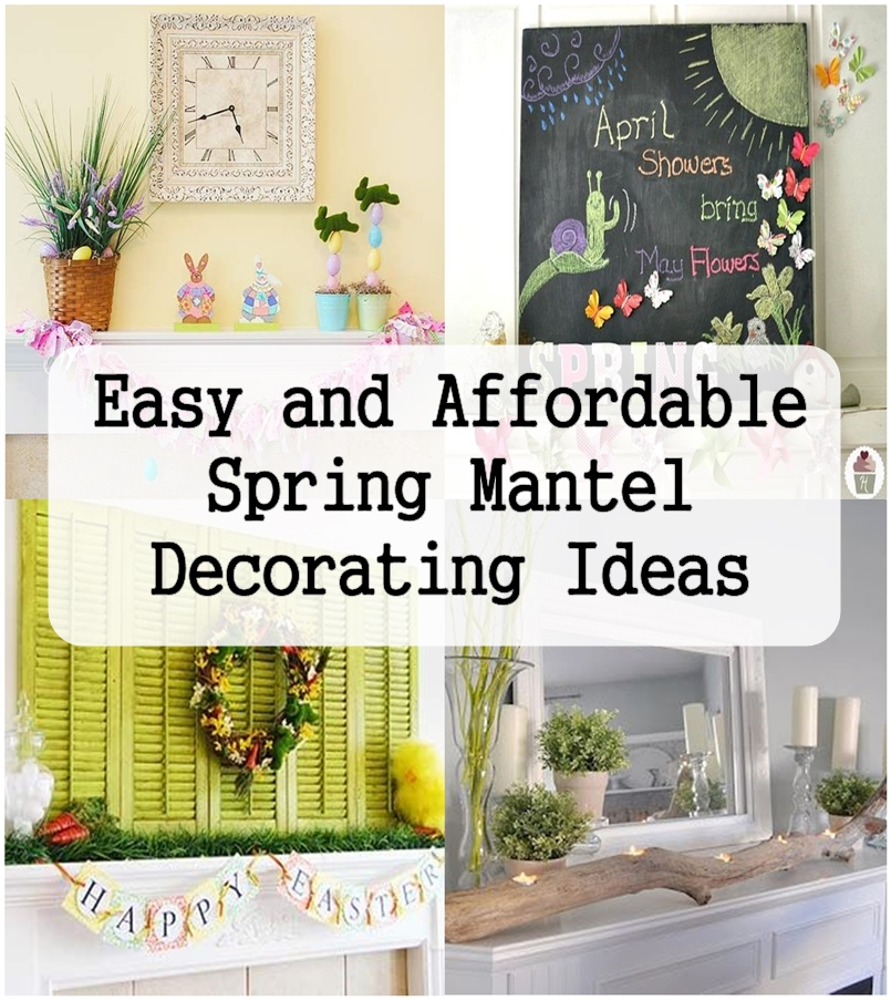 Seasons Of Home Easy Decorating Ideas For Spring: Easy And Affordable Spring Mantel Decorating Ideas