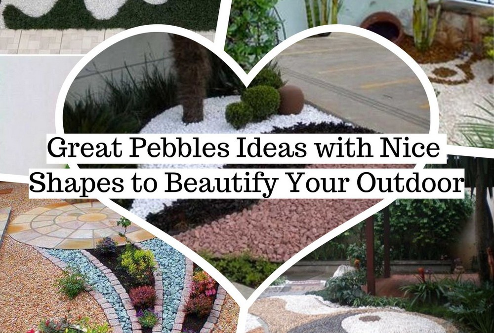 Great Pebbles Ideas with Nice Shapes to Beautify Your Outdoor