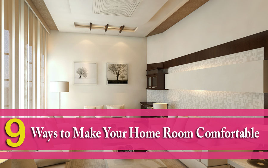 9 Ways to Make Your Home Room Comfortable