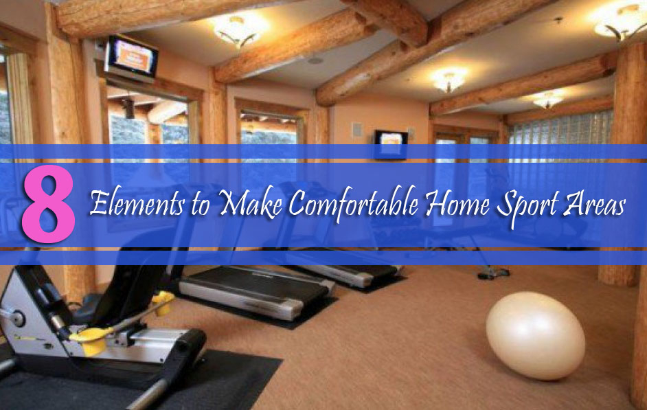 8 Elements to Make Comfortable Home Sport Areas