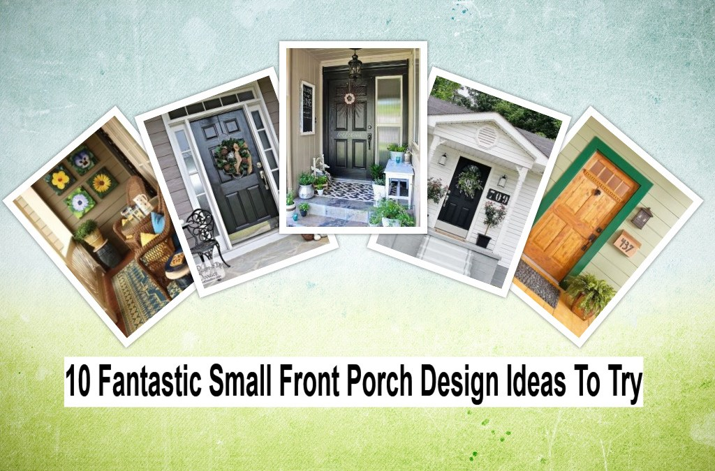 10 Fantastic Small Porch Design Ideas To Try