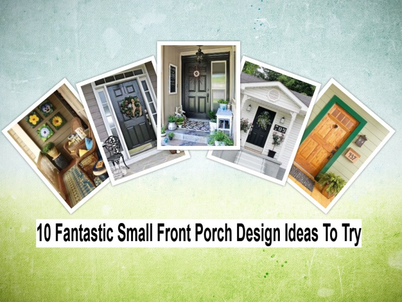 10 fantastic small front porch design ideas to try