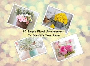 10 simple floral arrangement to beautify your room