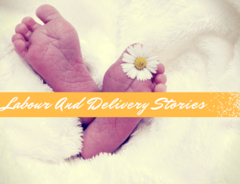 birth story - labour and delivery story