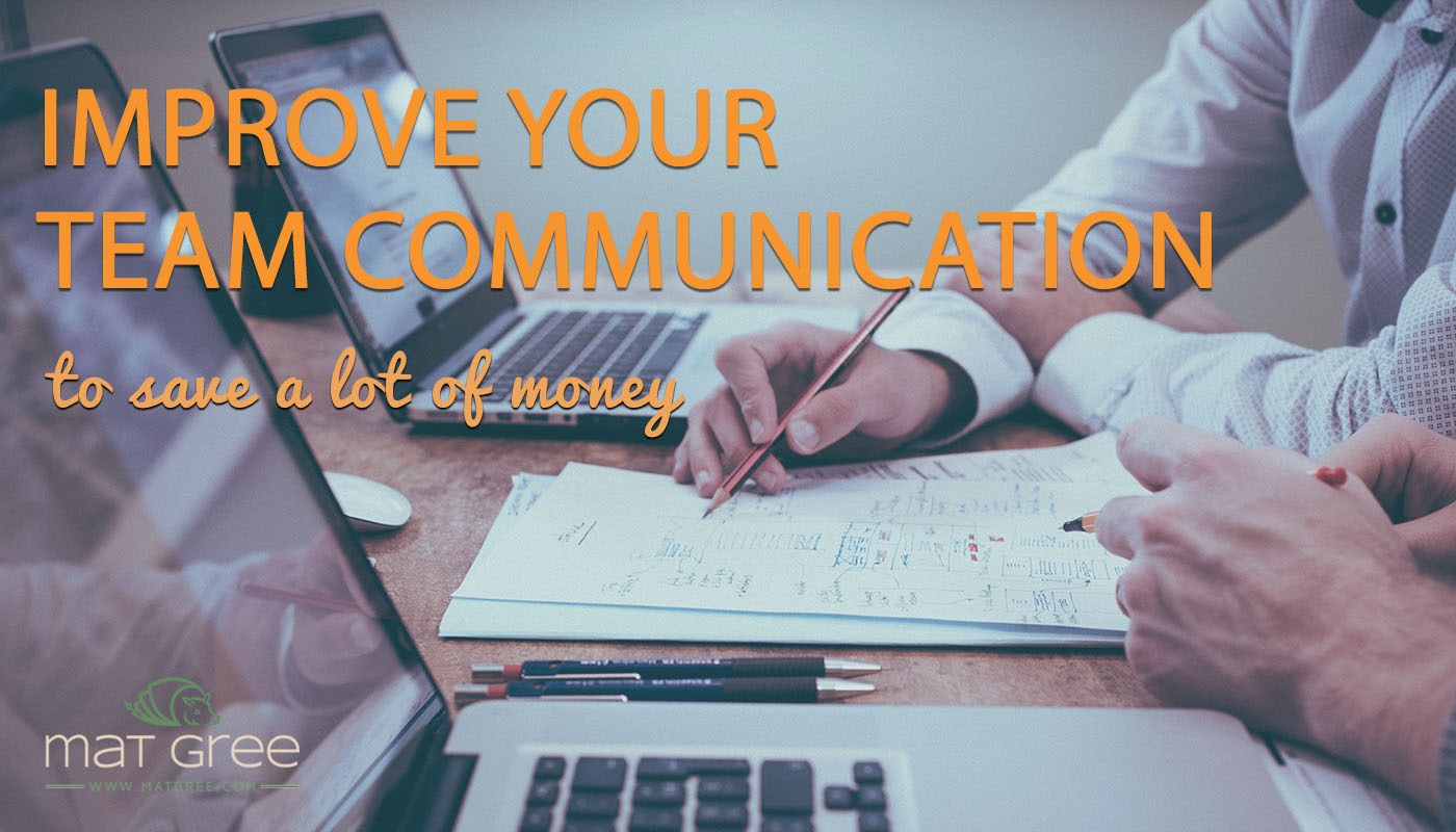 Improve your team communication to save a lot of money