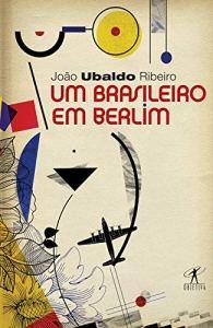 Um Brasileiro em Berlim, por João Ubaldo Ribeiro