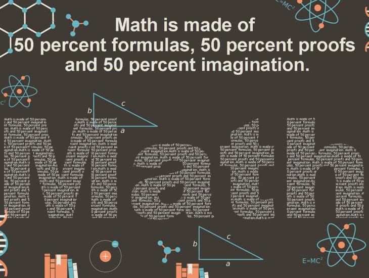 Math is made of 50 percent formulas, 50 percent proofs and 50 percent imagination.