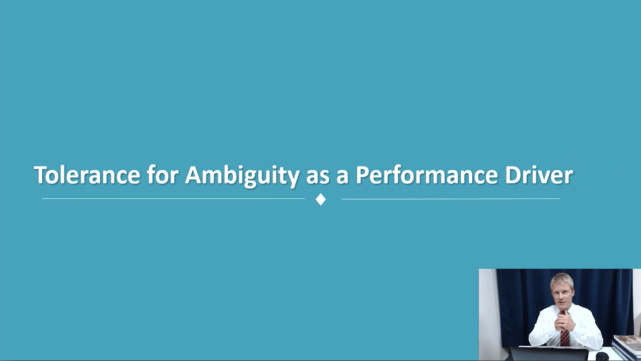 Topic 6: Tolerance for Ambiguity as a Performance Driver