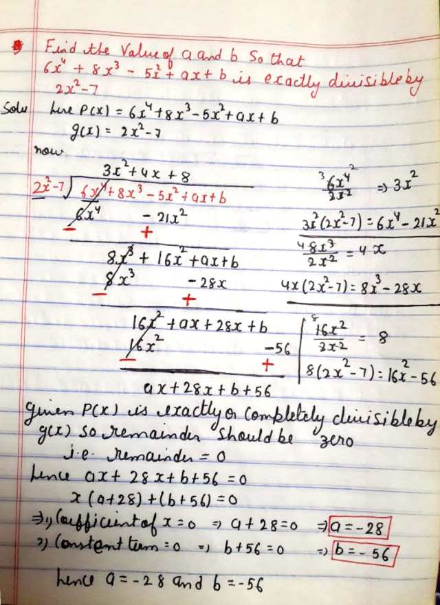 Find the value of a and b so that 6x^4 + 8x^3 - 5x^2 + ax + b is exactly divisible by the 2x^2 - 7.