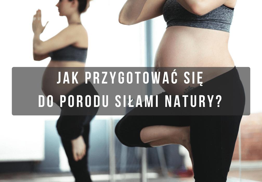 jak przygotować się do porodu siłami natury