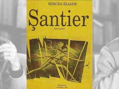 recenzie de carte Şantier roman Mircea Eliade literatura română interbelică slider