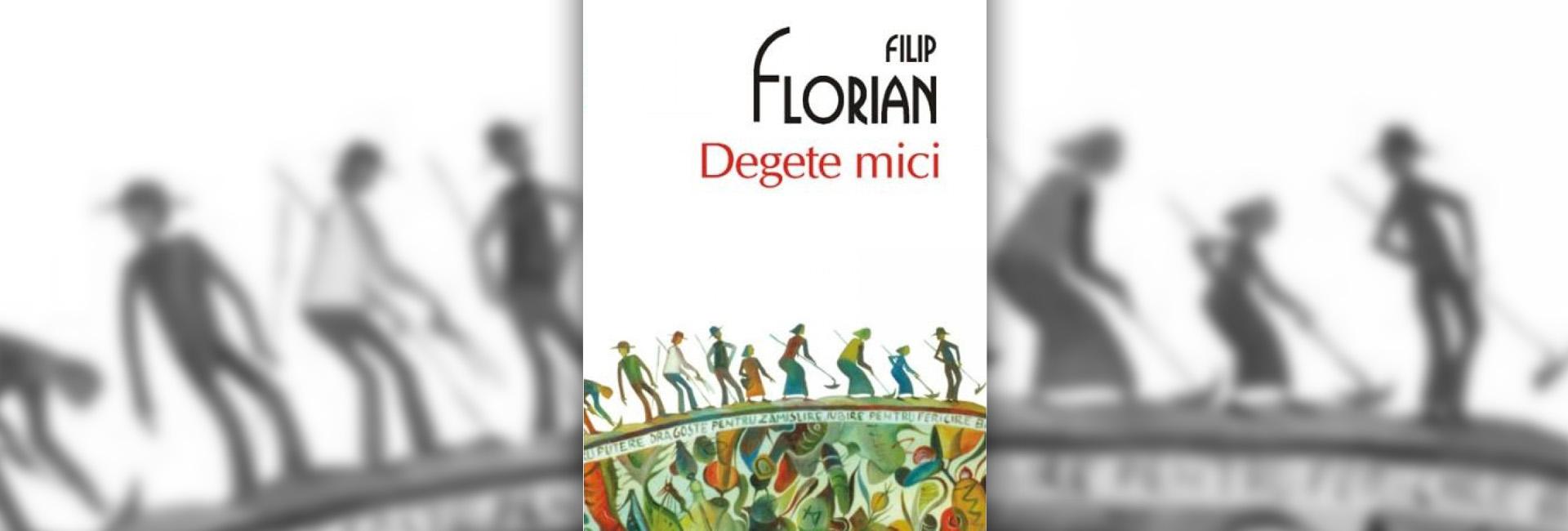 Degete mici Filip Florian carte autori români recenzie slider