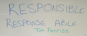 """Responsible Response able"" Tim Ferriss"
