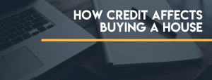 How Does Credit Affect Buying a House?