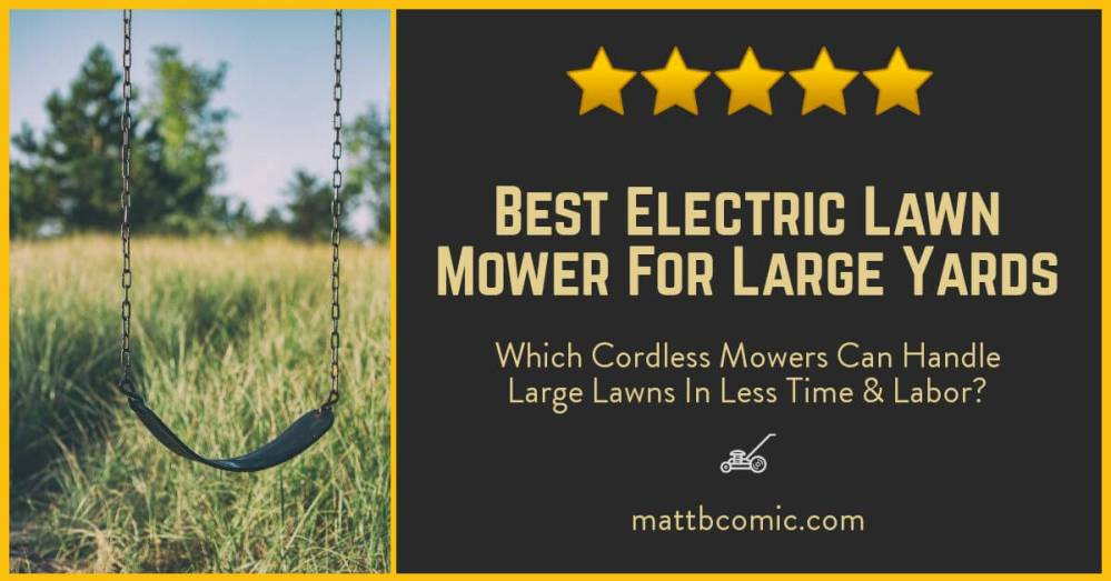 Best Electric Lawn Mowers For Large Yards