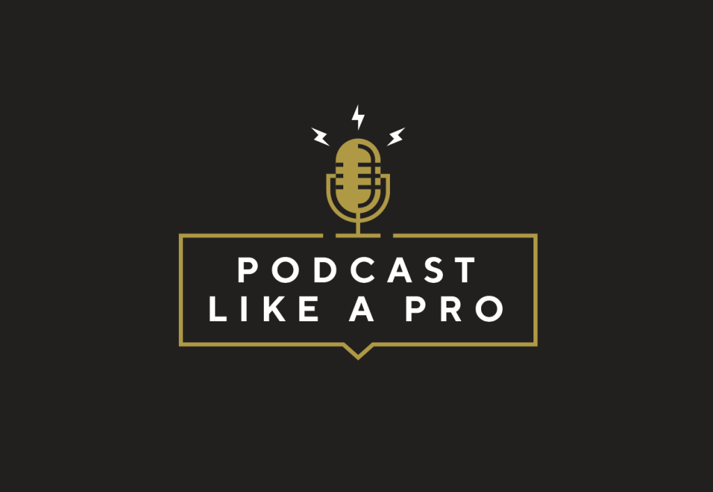 Podcast Like A Pro