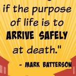 Living life and arriving safely at death