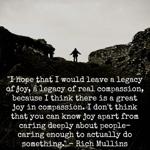 """Rich Mullins """"I hope that I would leave a legacy of joy, a legacy of real compassion"""""""
