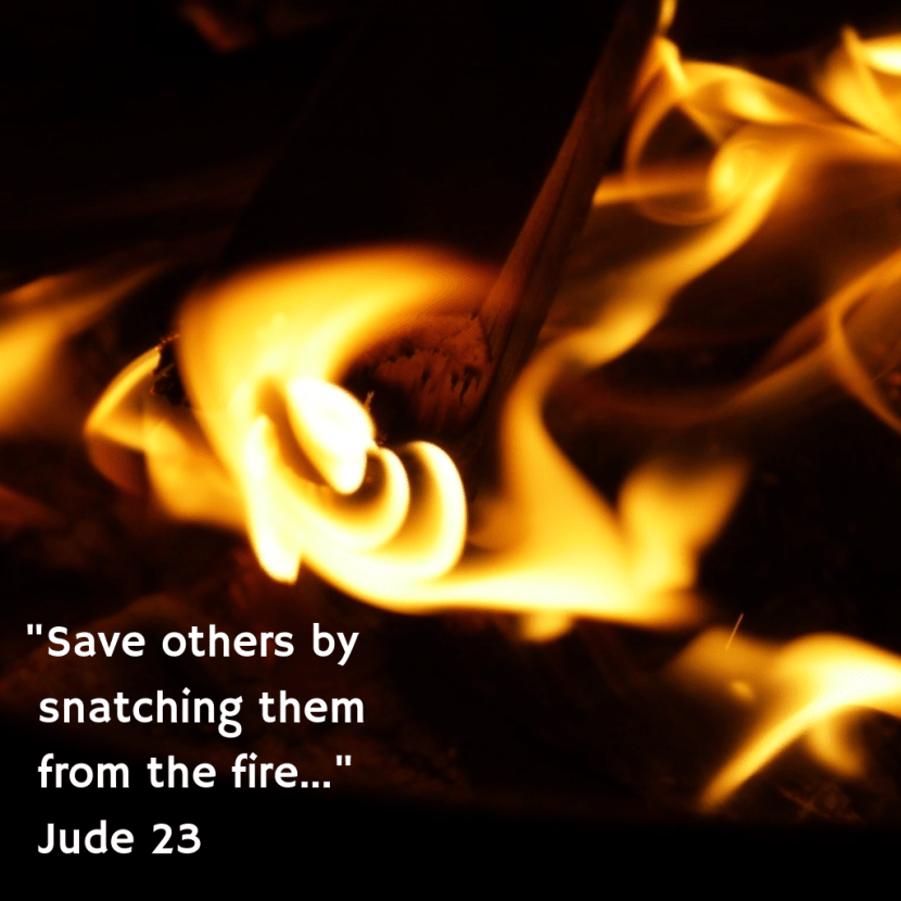 Save others by snatching them from the fire Jude 23