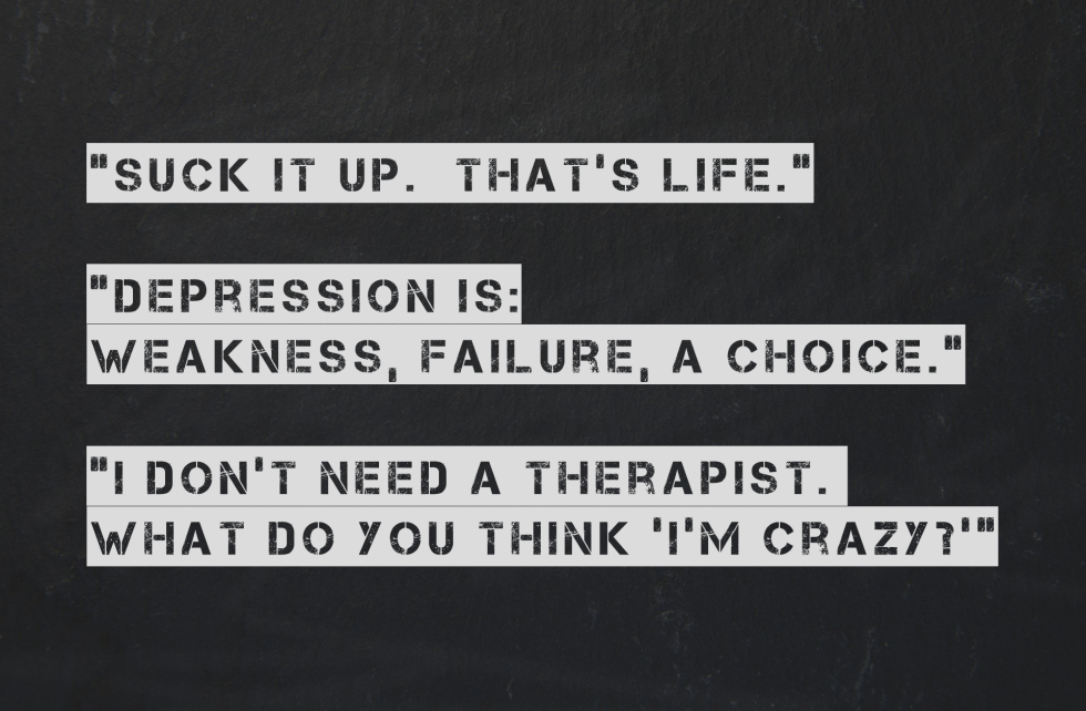 Picture of common depression reactions. Suck it up. That's life. Depression is weakness, failure, a choice. I don't need a therapist. What do you think I'm crazy?