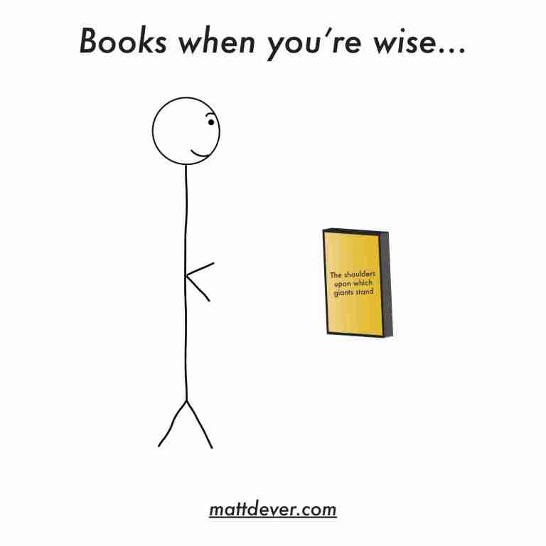 "books when you're wise = big stick figure looking up at small book with title ""The shoulders upon which giants stand"""