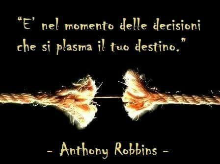"""Frase di Robbins: """"Nel momento delle decisioni si plasma il destino"""""""
