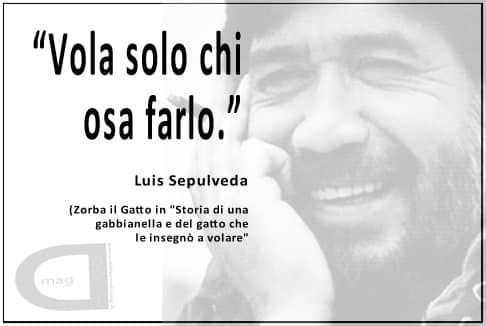 Luis Sepúlveda - vola solo chi osa farlo