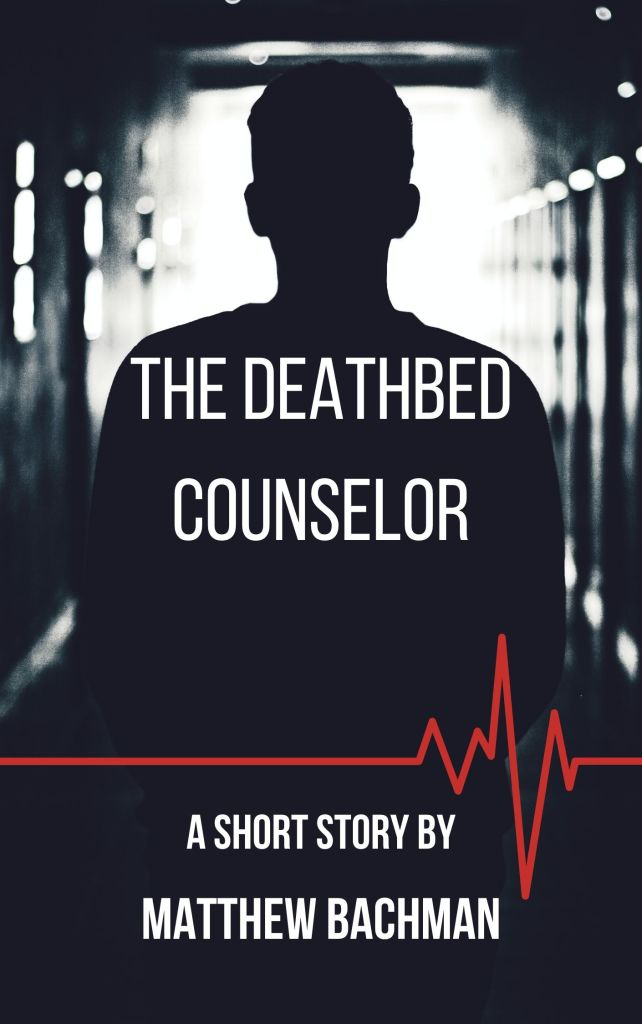 The Deathbed Counselor a short story by Matthew Bachman.