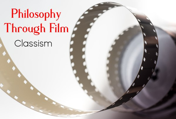 Roll of film with the words: Philosophy through Film - Classism