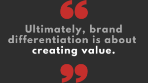 Brand differentiation creating value
