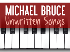 Coming soon: Michael Bruce's Unwritten Songs