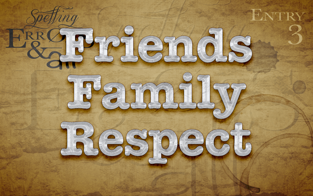 Friends. Family. Respect.