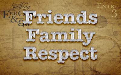 Friends. Family. Respect.