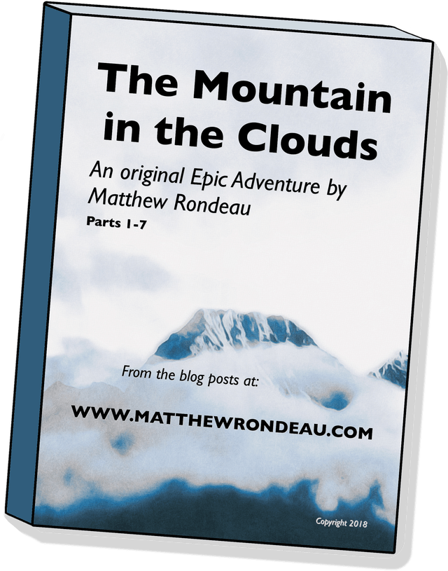 Ebook Cover Art: The Mountain in the Clouds, An Epic Adventure by Matthew Rondeau, Parts 1-7 from the blog posts at MATTHEWRONDEAU.COM Copyright 2018