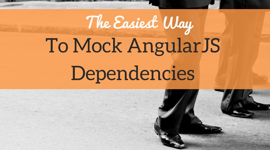 The Easiest Way To Mock AngularJS Depedencies