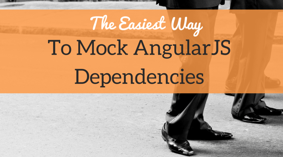 The Easiest Way To Mock AngularJS Depedencies