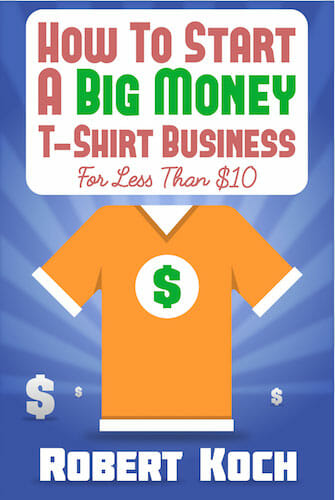 How to start a big money t shirt business by robert koch