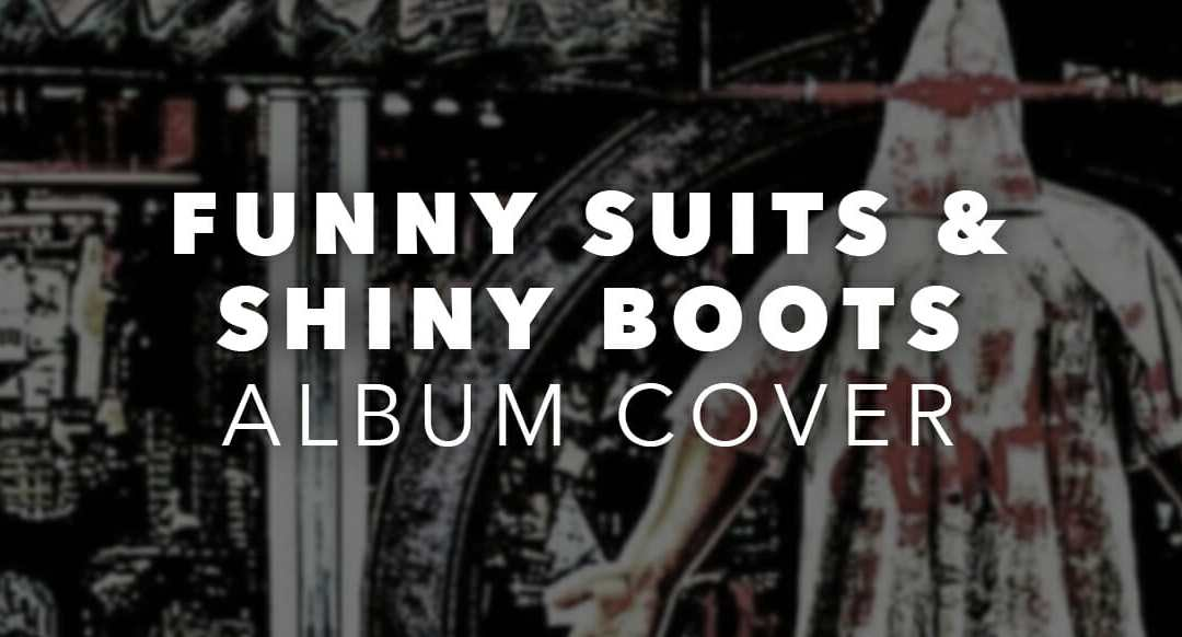Aborted Earth/Excruciating Euphoria – Funny Suits & Shiny Boots Album Cover